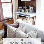 3 WAYS TO START LOVING YOUR HOME TODAY